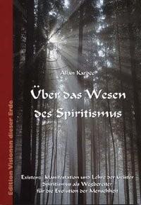 Kardec, A: Über das Wesen des Spiritismus